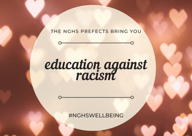 """Text artwork with blurred heart shapes in the background """"The NGHS Prefects bring you Education Against racism #NGHSWellbeing"""""""